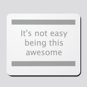 Not Easy Being Awesome Mousepad