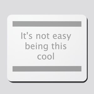 Not Easy Being Cool Mousepad