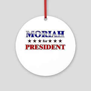 MORIAH for president Ornament (Round)