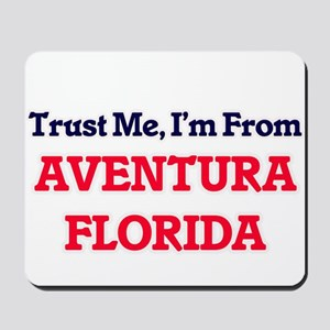 Trust Me, I'm from Aventura Florida Mousepad
