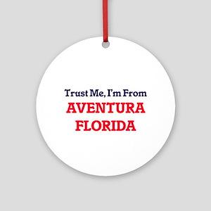 Trust Me, I'm from Aventura Florida Round Ornament