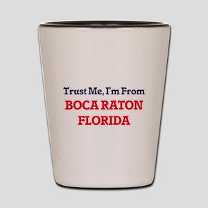Trust Me, I'm from Boca Raton Florida Shot Glass