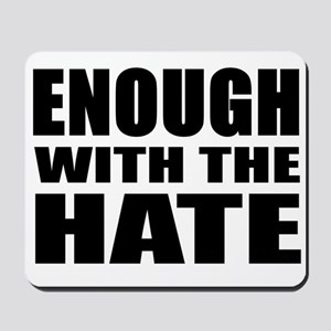 ENOUGH with the HATE Mousepad