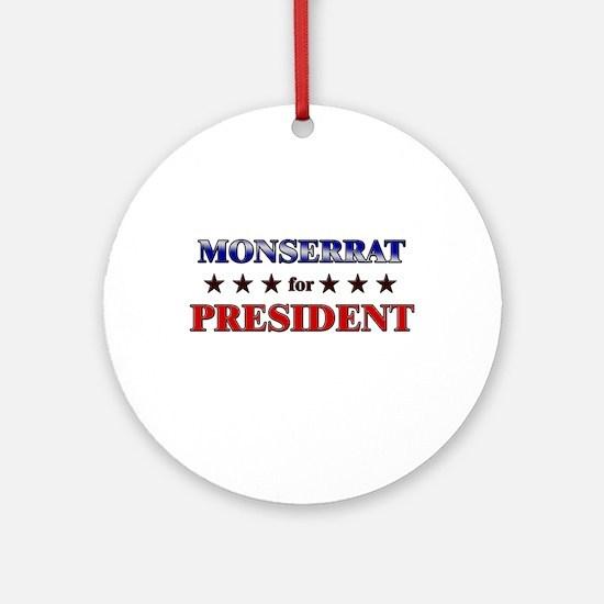 MONSERRAT for president Ornament (Round)