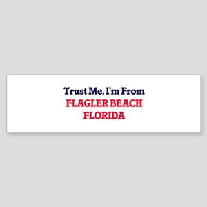 Trust Me, I'm from Flagler Beach Fl Bumper Sticker