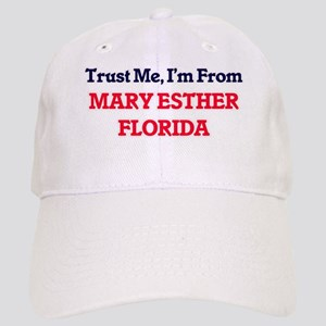 Trust Me, I'm from Mary Esther Florida Cap