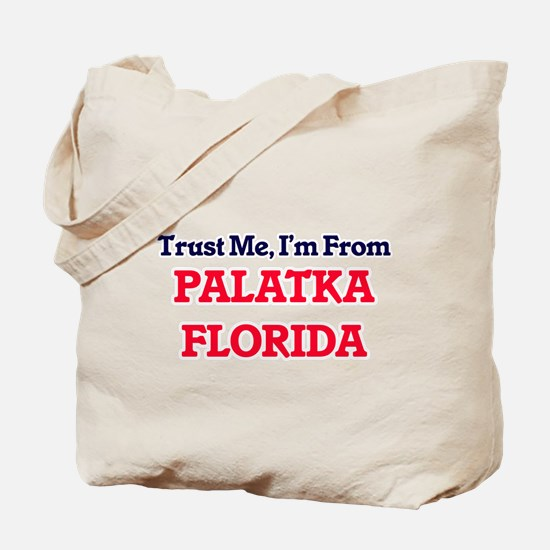 Trust Me, I'm from Palatka Florida Tote Bag