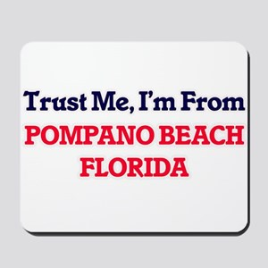 Trust Me, I'm from Pompano Beach Florida Mousepad