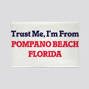 Trust Me, I'm from Pompano Beach Florida Magnets