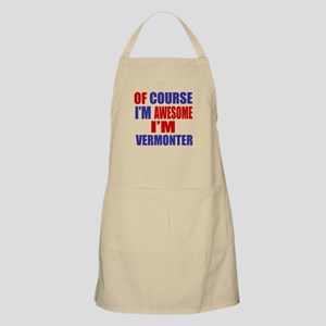 Of Course I Am Awesome Vermonter Apron