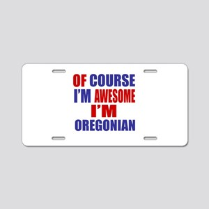 Of Course I Am Awesome Oreg Aluminum License Plate