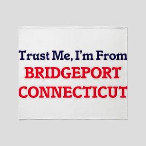 Trust Me, I'm from Bridgeport Connec Throw Blanket
