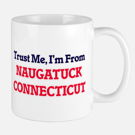 Trust Me, I'm from Naugatuck Connecticut Mugs