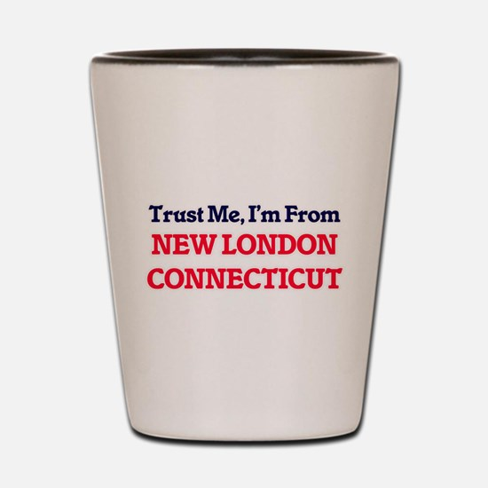 Trust Me, I'm from New London Connectic Shot Glass