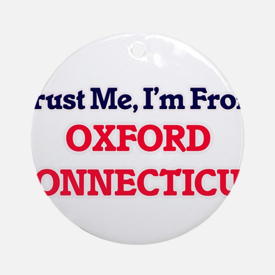 Trust Me, I'm from Oxford Connectic Round Ornament