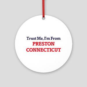 Trust Me, I'm from Preston Connecti Round Ornament