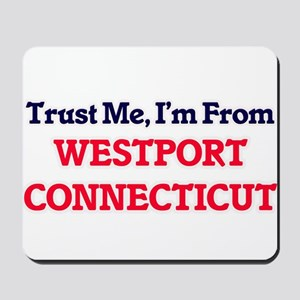 Trust Me, I'm from Westport Connecticut Mousepad