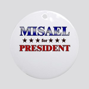 MISAEL for president Ornament (Round)