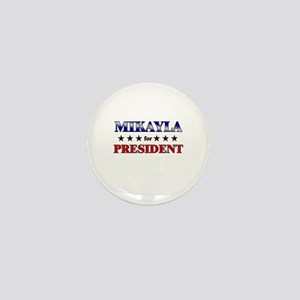 MIKAYLA for president Mini Button
