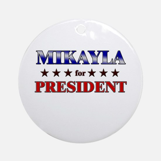 MIKAYLA for president Ornament (Round)