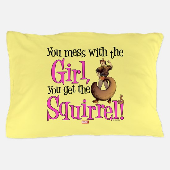 Squirrel Girl Mess with the Girl Pillow Case