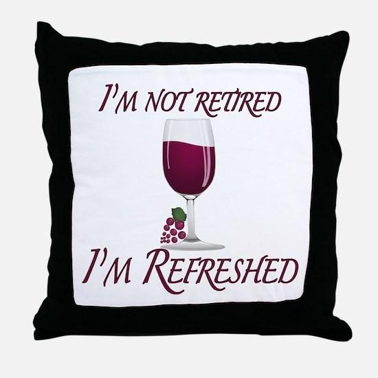 I'm Not Retired Wine Throw Pillow