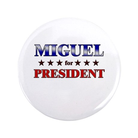"""MIGUEL for president 3.5"""" Button"""