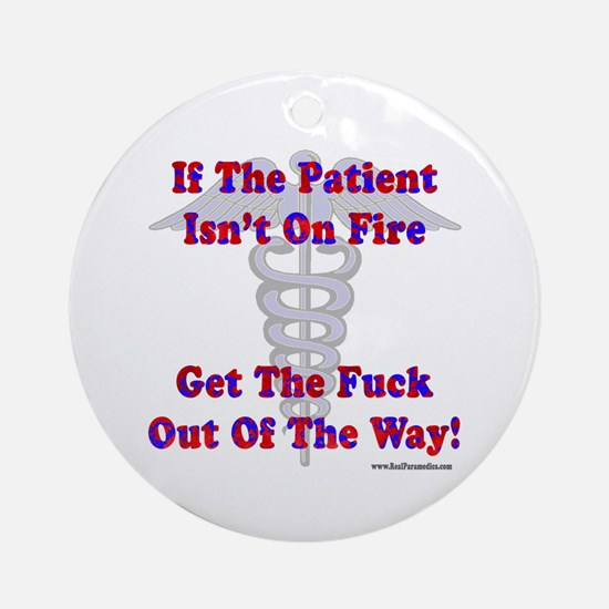 Patient Isnt On Fire Gifts Ornament (Round)
