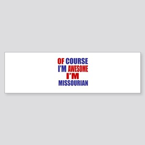 Of Course I Am Awesome Missourian Sticker (Bumper)