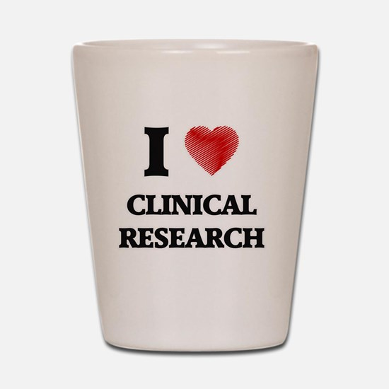 I Love Clinical Research Shot Glass
