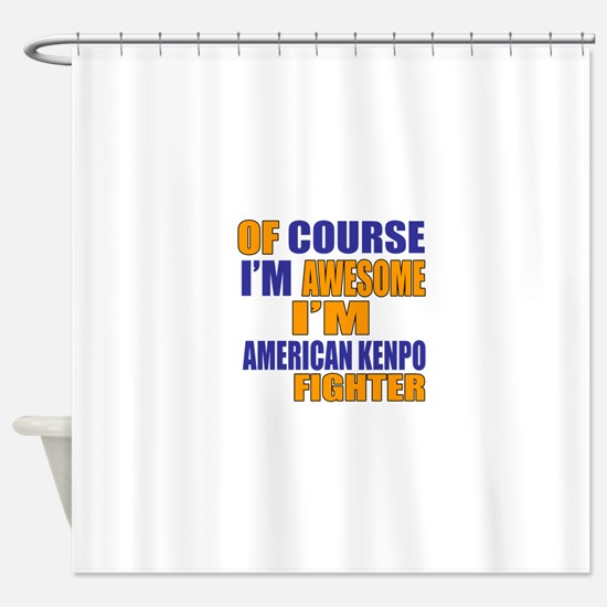 I Am Awesome American Kenpo Martial Shower Curtain