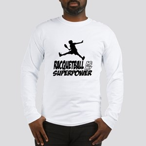 Racquetball Is My Superpower Long Sleeve T-Shirt