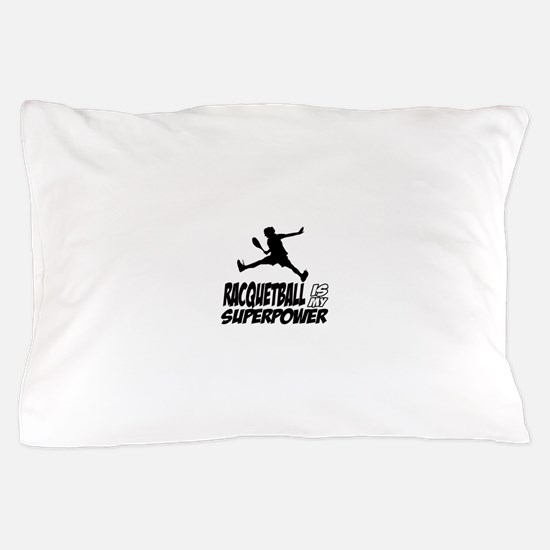 Racquetball Is My Superpower Pillow Case