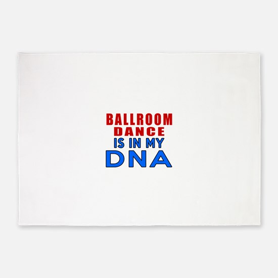 Ballroom Dance Is In My DNA 5'x7'Area Rug