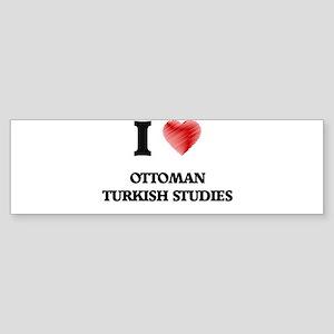 I Love Ottoman Turkish Studies Bumper Sticker