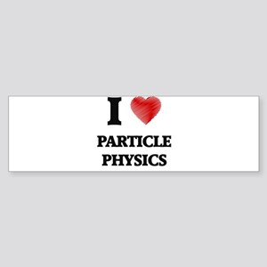 I Love Particle Physics Bumper Sticker