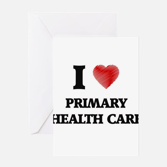 I Love Primary Health Care Greeting Cards