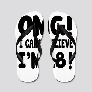 Omg I Can't Believe I Am 18 Flip Flops