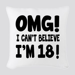Omg I Can't Believe I Am 18 Woven Throw Pillow