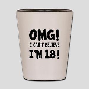 Omg I Can't Believe I Am 18 Shot Glass