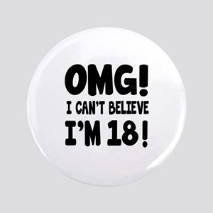 Omg I Can't Believe I Am 18 Button