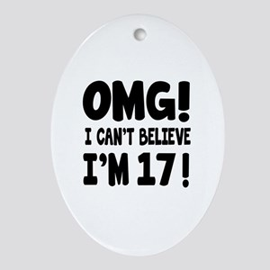 Omg I Can't Believe I Am 17 Oval Ornament