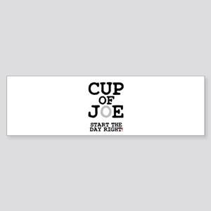 CUP OF JOE - START THE DAY RIGHT! Bumper Sticker