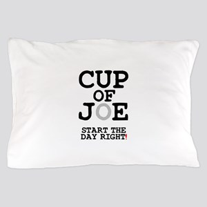 CUP OF JOE - START THE DAY RIGHT! Pillow Case