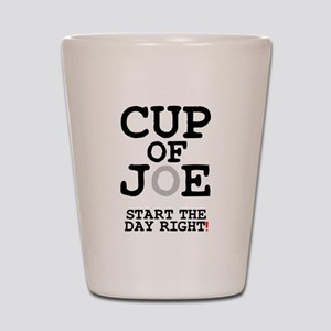 CUP OF JOE - START THE DAY RIGHT! Shot Glass