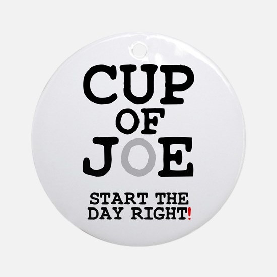 CUP OF JOE - START THE DAY RIGHT! Round Ornament
