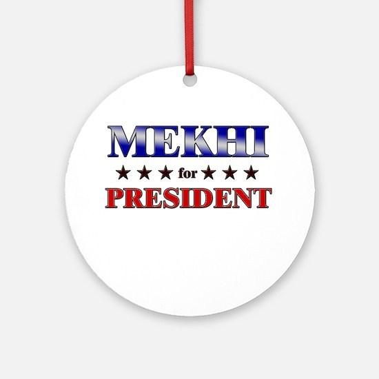 MEKHI for president Ornament (Round)