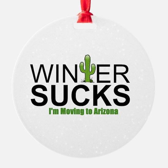 Winter Sucks - I'm moving to Arizon Ornament