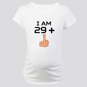 29 Plus Middle Finger 30th Birthday Maternity T-Sh