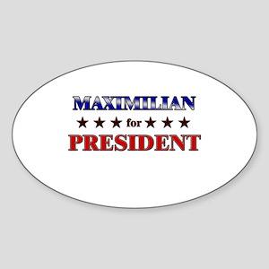 MAXIMILIAN for president Oval Sticker
